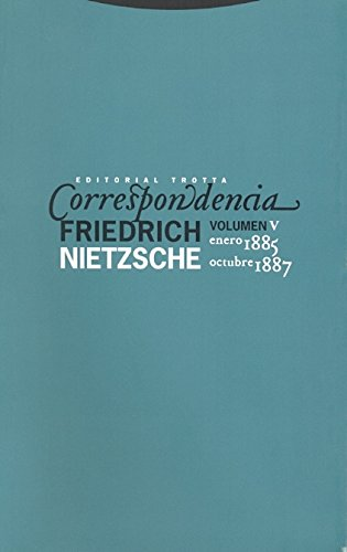 Correspondencia V (Enero 1885 - Octubre 1887): Vol.V (La Dicha de Enmudecer) por Friedrich Nietzsche