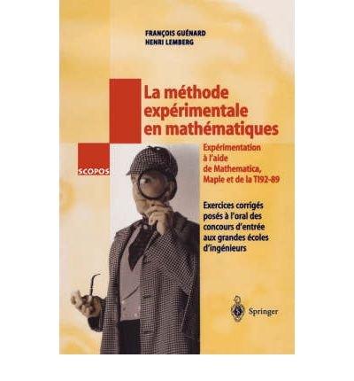 La Methode Experimentale En Mathematiques: Exercices Corriges Poses A L'Oral Des Concours D'Entree Aux Grandes Ecoles D'Ingenieurs (SCOPOS) (Paperback)(English / French) - Common