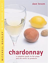 Chardonnay: A Complete Guide to the Grape and the Wines it Produces