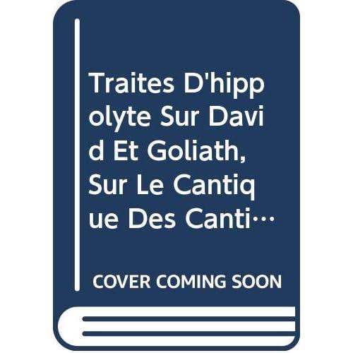 Traites D'hippolyte Sur David Et Goliath, Sur Le Cantique Des Cantiques Et Sur L'antechrist. Iber. 16.