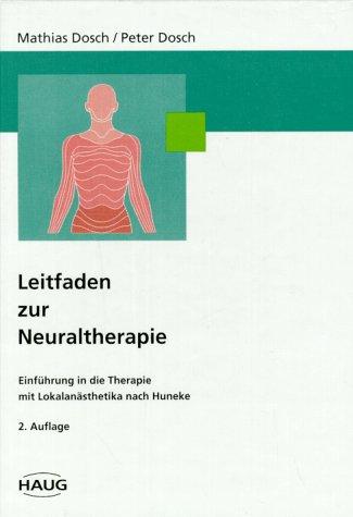 Leitfaden zur Neuraltherapie. Einführung in die Therapie mit Lokalanästhetika nach Huneke