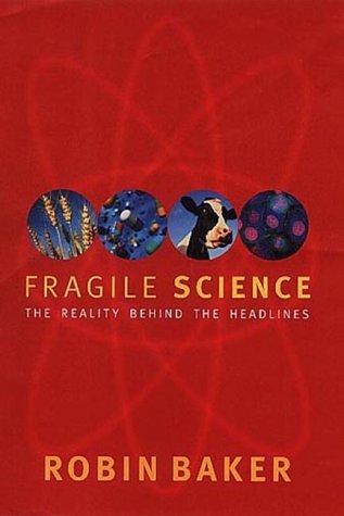 Fragile Science: The Reality Behind the Headlines por Robin Baker