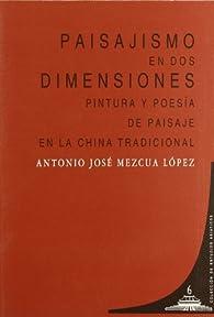 Paisajismo en dos dimensiones : pintura y poesía de paisaje en la China tradicional par  Antonio José Mezcua López