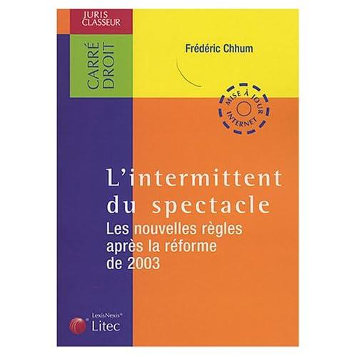 L'intermittent du spectacle : Le nouvelles règles après la réforme de 2003 (ancienne édition)