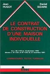 Le contrat de construction d'une maison individuelle, 1re édition. Loi n°90-1129 du 19 décembre 1990, décrets n°91-1201 et 94-1-1202 du 27 novembre ... textes, formules (ancienne édition)