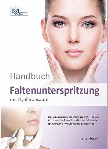 Handbuch Faltenunterspritzung mit Hyaluronsäure: Ein umfassendes Nachschlagewerk für alle Ärzte und Heilpraktiker, die die Faltenunterspritzung ... Ausgabe mit 208 Seiten und 180 Bildern