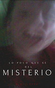 Lo poco que sé del misterio (Spanish Edition) by [López, R. R.]