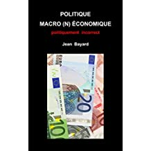 Politique macro(n)économique: politiquement incorrect (French Edition)