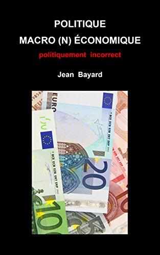 Politique macro(n)économique: politiquement incorrect par Jean Bayard