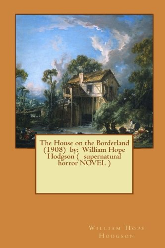 the-house-on-the-borderland-1908-by-william-hope-hodgson-supernatural-horror-novel-