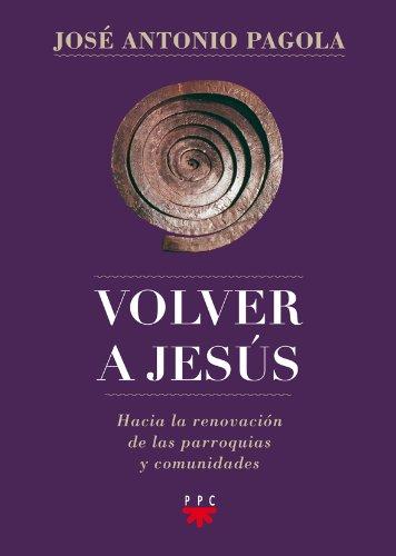 Volver a Jesus (Biblioteca Pagola) por José Antonio Pagola Elorza