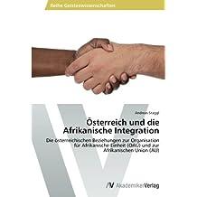Österreich und die Afrikanische Integration: Die österreichischen Beziehungen zur Organisation für Afrikanische Einheit (OAU) und zur Afrikanischen Union (AU)