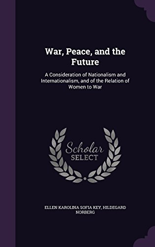 War, Peace, and the Future: A Consideration of Nationalism and Internationalism, and of the Relation of Women to War