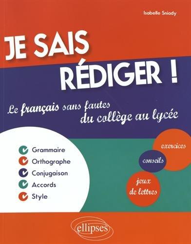 Je Sais Rédiger ! le Français Sans Fautes du Collège au Lycée