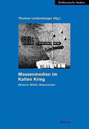 Massenmedien im Kalten Krieg: Akteure, Bilder, Resonanzen (Zeithistorische Studien, Band 33)