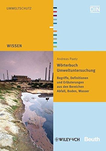 Wörterbuch Umweltuntersuchung: Begriffe, Definitionen und Erläuterungen aus den Bereichen Abfall, Boden, Wasser (Beuth Wissen)