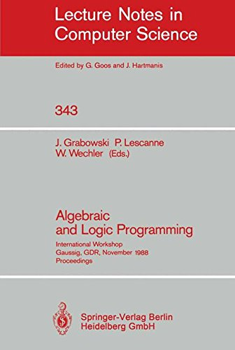 Algebraic and Logic Programming: International Workshop, Gaussig, GDR, November 14-18, 1988. Proceedings (Lecture Notes in Computer Science)
