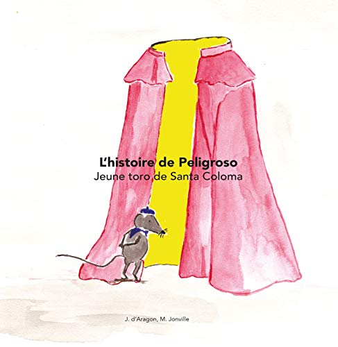 L'histoire de Peligroso: L'histoire de peligroso, jeune toro de la Santa Coloma par Mériadec Jonville