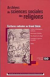 Archives de sciences sociales des religions, N° 150, Mars-Avril 2 : Ecritures radicales au Grand Siècle
