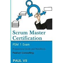 Scrum Master Certification: PSM Exam: Preparation Guide and Handbook (scrum master certification,scrum master, scrum, agile, agile scrum) by Paul Vii (2016-07-05)