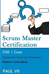 Scrum Master Certification: PSM Exam: Preparation Guide and Handbook (scrum master certification,scrum master, scrum, agile, agile scrum) by Paul Vii (2016-07-05)