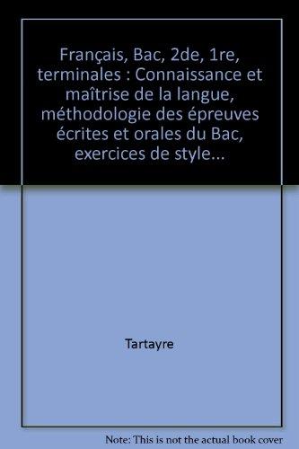 Français, Bac, 2de, 1re, terminales : Connaissance et maîtrise de la langue, méthodologie des épreuves écrites et orales du Bac, exercices de style.