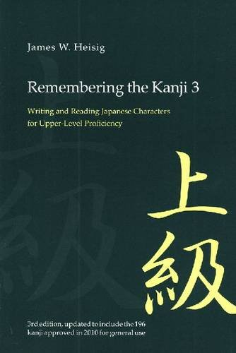 Remembering the Kanji 3: Writing and Reading the Japanese Characters for Upper Level Proficiency