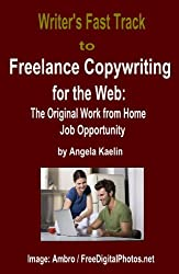 Writer's Fast Track to Freelance Copywriting for the Web: The Original Work from Home Job Opportunity (English Edition)