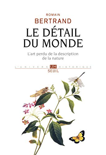 Le détail du monde - L'art perdu de la description de la nature par  Romain Bertrand