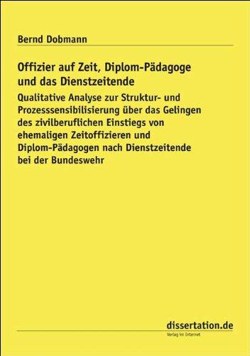 Offizier auf Zeit, Diplom-Pädagoge und das Dienstzeitende: Qualitative Analyse zur Struktur- und Prozesssensibilisierung über das Gelingen des nach Dienstzeitende bei der Bundeswehr