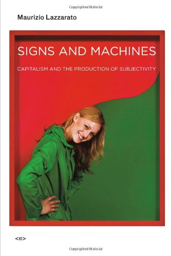 Signs and Machines: Capitalism and the Production of Subjectivity (Semiotext(e) / Foreign Agents)