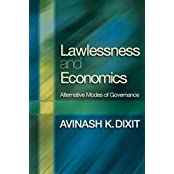 Lawlessness and Economics: Alternative Modes of Governance (The Gorman Lectures in Economics) by Avinash K. Dixit (2007-05-13)