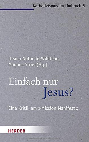 """Einfach nur Jesus?: Eine Kritik am """"Mission Manifest"""" (Katholizismus im Umbruch)"""