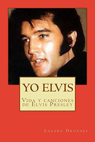 PDF Descargar YO ELVIS  CONDENADO AL EXITO: Vida y canciones