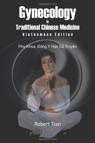 Gynecology in Traditional Chinese Medicine - Vietnamese Edition: Phu Khoa, Dong Y Hoc Co Truyen by Tran, Robert (2011) Paperback