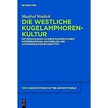 Die Westliche Kugelamphorenkultur: Untersuchungen zu ihrer raumzeitlichen Differenzierung, kulturellen und anthropoloischen Identitat (Topoi: Berlin Studies of the Ancient World)
