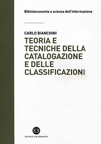 Teoria e tecniche della catalogazione e delle classificazioni (Biblioteconomia e scienza dell'informazione) por Carlo Bianchini