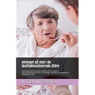 Avslaget på mat i de institutionaliserade äldre: Fullständig identifiering av orsakerna med respektive interventionshypoteser för att förebygga, behandla ... undernäring i RSA (Swedish Edition)