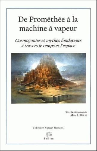 De Prométhée à la machine à vapeur : Cosmogonies et mythes fondateurs à travers le temps et l'espace
