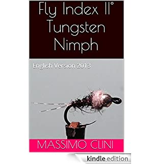 Fly Index II° Tungsten Nimph: English Version 2013 (Fly Index English Version) (English Edition) [Edizione Kindle]