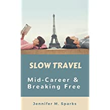 Slow Travel — Mid-Career and Breaking Free: 10 Steps to Escape the Grind and Live Your Dream Travel Adventure