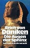 Die Augen der Sphinx. Neue Fragen an das alte Land am Nil - Erich von. Däniken