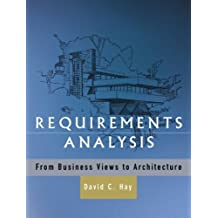 Requirements Analysis: From Business Views to Architecture by David C. Hay (2002-09-02)