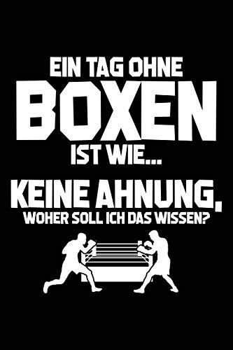 Tag ohne Boxen - Unmöglich!: Notizbuch für Boxsport-Fan Boxen Sport Box-Sport Boxer