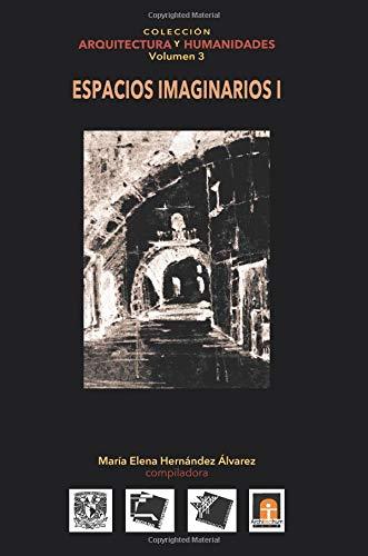 Volumen 3 Espacios Imaginarios I: Volume 3 (Colección Arquitectura y Humanidades)