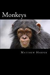 Monkeys: A Fascinating Book Containing Monkey Facts, Trivia, Images & Memory Recall Quiz: Suitable for Adults & Children (Matthew Harper) by Matthew Harper (2014-07-05)