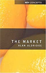 The Market (Polity Key Concepts in the Social Sciences series)