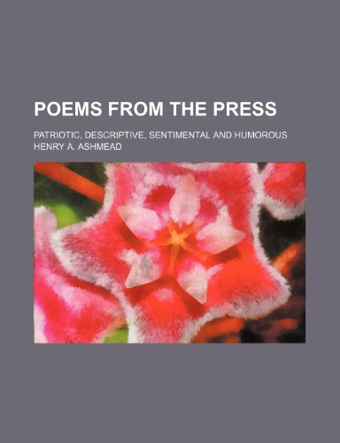 Poems from the press; patriotic, descriptive, sentimental and humorous