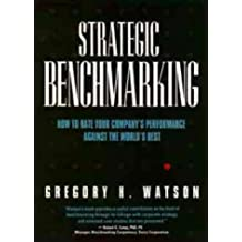 Strategic Benchmarking: How to Rate Your Company's Performance Against the World's Best