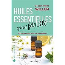 Huiles essentielles spécial famille: 100 petits maux de la vie quotidienne